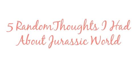 5jurassicparkthoughts_june2015