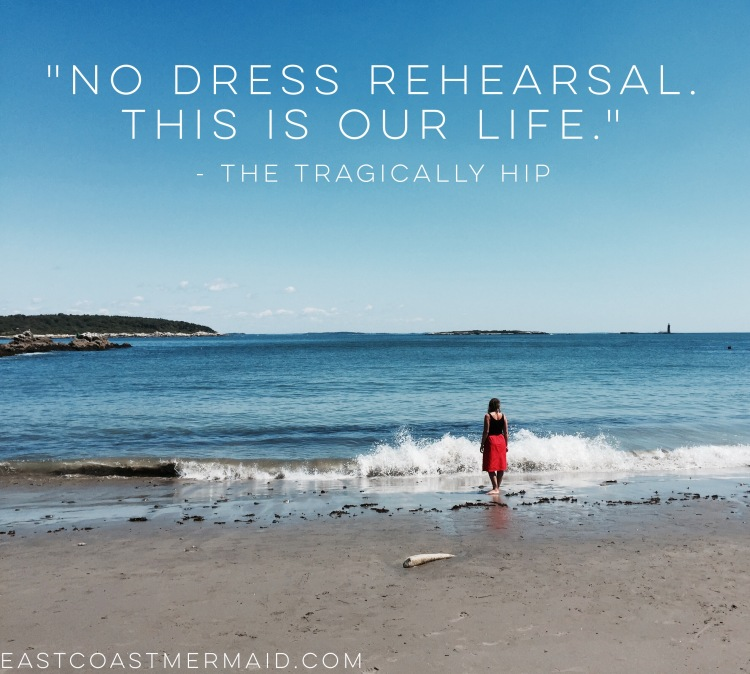 no dress rehearsal this is our life - tragically hip - east coast mermaid